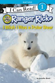 Ranger Rick: I Wish I Was a Polar Bear by Jennifer Bové, 9780062432162