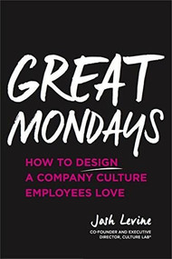 Great Mondays: How to Design a Company Culture Employees Love by Josh Levine, 9781260132342