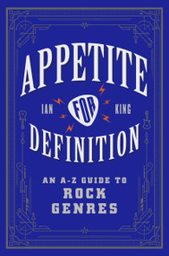 Appetite for Definition (An A-Z Guide to Rock Genres) by Ian King, 9780062688880
