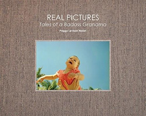 Real Pictures (Tales of a Badass Grandma) by Nolan Peggy, Clearwater Bonnie, Opton Suzanne, 9781942084570