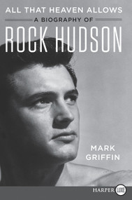 All That Heaven Allows (A Biography of Rock Hudson) - 9780062860910 by Mark Griffin, 9780062860910
