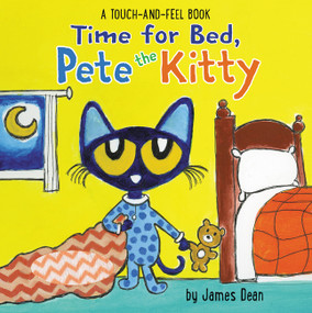 Time for Bed, Pete the Kitty (A Touch & Feel Book) by James Dean, James Dean, Kimberly Dean, 9780062868251
