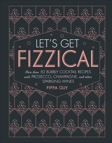 Let's Get Fizzical (More than 50 Bubbly Cocktail Recipes with Prosecco, Champagne, and Other Sparkli) by Pippa Guy, 9781465473882