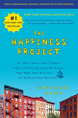 The Happiness Project, Tenth Anniversary Edition (Or, Why I Spent a Year Trying to Sing in the Morning, Clean My Closets, Fight Right, Read Aristotle, and Generally Have More Fun) by Gretchen Rubin, 9780062888747