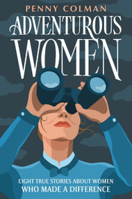 Adventurous Women (Eight True Stories About Women Who Made a Difference) - 9781250221643 by Penny Colman, 9781250221643