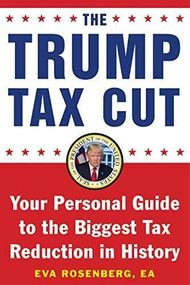 The Trump Tax Cut (Your Personal Guide to the New Tax Law) by Eva Rosenberg, 9781630061050