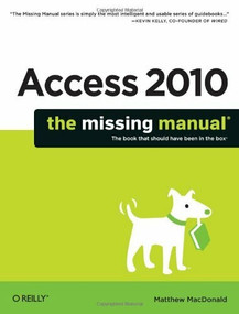 Access 2010: The Missing Manual by Matthew MacDonald, 9781449382377