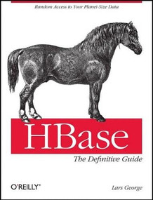 HBase: The Definitive Guide (Random Access to Your Planet-Size Data) by Lars George, 9781449396107