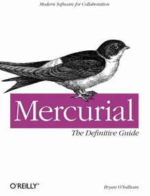 Mercurial: The Definitive Guide (The Definitive Guide) by Bryan O'Sullivan, 9780596800673
