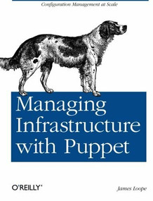 Managing Infrastructure with Puppet (Configuration Management at Scale) by James Loope, 9781449307639