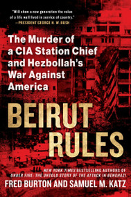 Beirut Rules (The Murder of a CIA Station Chief and Hezbollah's War Against America) by Fred Burton, Samuel Katz, 9781101987469