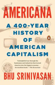 Americana (A 400-Year History of American Capitalism) - 9780399563812 by Bhu Srinivasan, 9780399563812