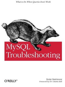 MySQL Troubleshooting (What To Do When Queries Don't Work) by Sveta Smirnova, 9781449312008