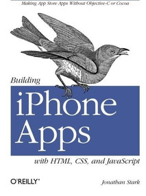 Building iPhone Apps with HTML, CSS, and JavaScript (Making App Store Apps Without Objective-C or Cocoa) by Jonathan Stark, 9780596805784