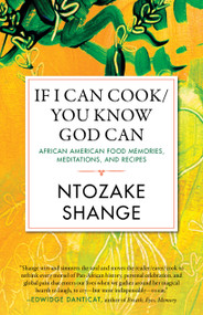 If I Can Cook/You Know God Can (African American Food Memories, Meditations, and Recipes) by Ntozake Shange, 9780807021446