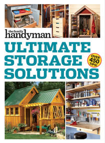 Family Handyman Ultimate Storage Solutions (Solve Storage Issues with Clever New Space-Saving Ideas) by Family Handyman, 9781621454175