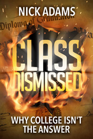 Class Dismissed (Why College Isn't the Answer) by Nick Adams, 9781642930672