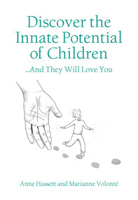 Discover the Innate Potential of Children (... and they will love you) by Anne Hassett, Marianne VOLONTÉ, 9789888552061