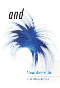 And: A Love Story Within by Michelle J. Kaplan, Dr. Deborah Sandella, 9781543946192
