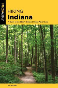 Hiking Indiana (A Guide to the State's Greatest Hiking Adventures) by Phil Bloom, 9781493034970