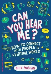 Can You Hear Me? (How to Connect with People in a Virtual World) by Nick Morgan, 9781633694446