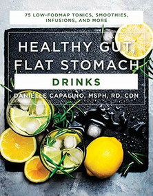 Healthy Gut, Flat Stomach Drinks (75 Low-FODMAP Tonics, Smoothies, Infusions, and More) by Danielle Capalino, 9781682683170