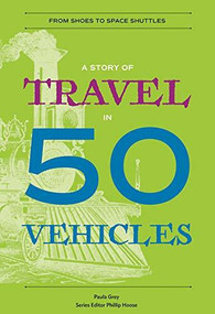 A Story of Travel in 50 Vehicles (From Shoes to Space Shuttles) by Paula Grey, Phillip Hoose, 9780884484912