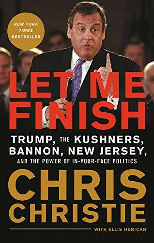 Let Me Finish (Trump, the Kushners, Bannon, New Jersey, and the Power of In-Your-Face Politics) - 9780316454124 by Chris Christie, 9780316454124