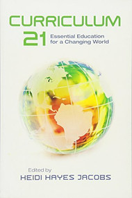Curriculum 21 (Essential Education for a Changing World) by Heidi Hayes Jacobs, 9781416609407