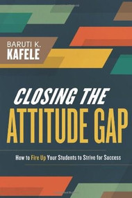 Closing the Attitude Gap (How to Fire Up Your Students to Strive for Success) by Baruti Kafele, 9781416616283