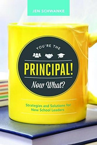 You're the Principal! Now What? (Strategies and Solutions for New School Leaders) by Jen Schwanke, 9781416622215
