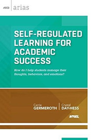 Self-Regulated Learning for Academic Success (How do I help students manage their thoughts, behaviors, and emotions? (ASCD Arias)) by Carrie Germeroth, Crystal Day-Hess, 9781416618560