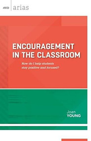 Encouragement in the Classroom (How do I help students stay positive and focused? (ASCD Arias)) by Joan Young, 9781416619185