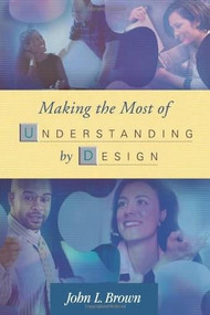 Making the Most of Understanding by Design by John L. Brown, 9780871208606
