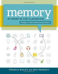 Memory at Work in the Classroom: (Strategies to Help Underachieving Students) by Francis Bailey, Ken Pransky, 9781416617570