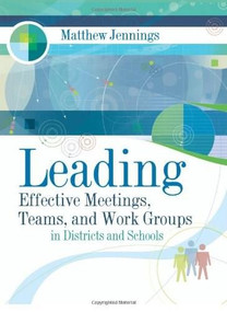 Leading Effective Meetings, Teams, and Work Groups in Districts and Schools (ASCD) by Matthew Jennings, 9781416605386