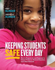 Keeping Students Safe Every Day: How to Prepare for and Respond to School Violence, Natural Disasters, and Other Hazards (How to Prepare for and Respond to School Violence, Natural Disasters, and Other Hazards) by Amy Klinger, Amanda Klinger, 9781416626435