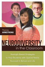 Neurodiversity in the Classroom (Strength-Based Strategies to Help Students with Special Needs Succeed in School and Life) by Thomas Armstrong, 9781416614838
