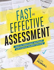 Fast and Effective Assessment (How to Reduce Your Workload and Improve Student Learning) by Glen Pearsall, 9781416625339