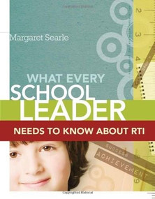 What Every School Leader Needs to Know About RTI by Margaret Searle, 9781416609933