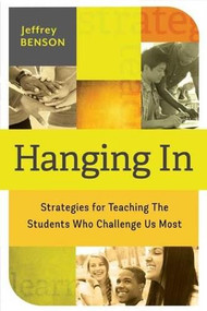 Hanging In (trategies for Teaching the Students Who Challenge Us Most) by Jeffrey Benson, 9781416617556