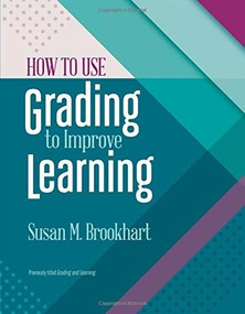 How to Use Grading to Improve Learning by Susan M. Brookhart, 9781416624073