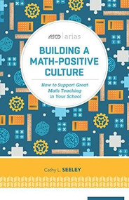 Building a Math-Positive Culture (How to Support Great Math Teaching in Your School (ASCD Arias)) by Cathy L. Seeley, 9781416622468