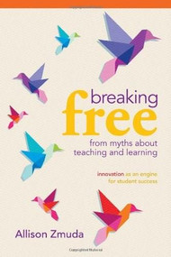 Breaking Free from Myths About Teaching and Learning (Innovation as an Engine for Student Success) by Allison Zmuda, 9781416610915