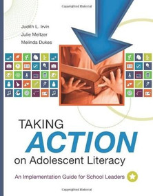 Taking Action on Adolescent Literacy (An Implementation Guide for School Leaders) by Judith L. Irvin, Julie Meltzer, 9781416605416