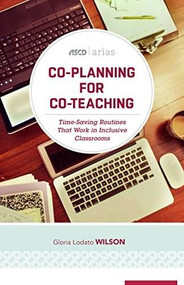 Co-Planning for Co-Teaching (Time-Saving Routines That Work in Inclusive Classrooms (ASCD Arias)) by Gloria Lodato Wilson, 9781416623182