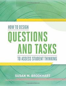 How to Design Questions and Tasks to Assess Student Thinking by Susan M. Brookhart, 9781416619246