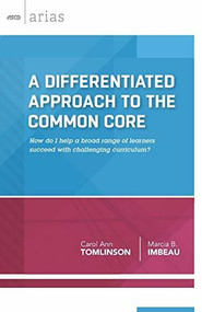A Differentiated Approach to the Common Core (How do I help a broad range of learners  succeed with a challenging curriculum?) by Carol Ann Tomlinson, 9781416619796