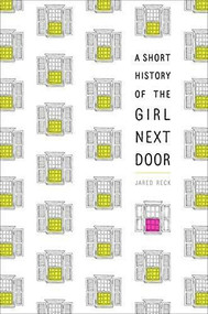 A Short History of the Girl Next Door by Jared Reck, 9781524716103