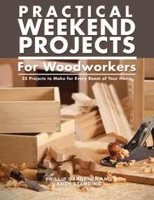 Practical Weekend Projects for Woodworkers (35 Projects to Make for Every Room of Your Home) by Phillip Gardner, Andy Standing, 9781504801065